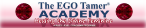 Healing the Divine Feminine, a Ruby Level Coaching Program at The EGO Tamer® Academy