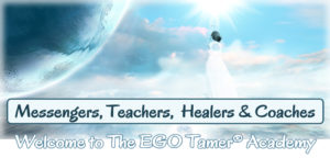 Messengers, Teachers, Healers & Coaches - Welcome to The EGO Tamer Academy