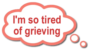 I'm so tired of grieving