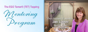 TET Tapping Mentoring Program with Jan Luther, The EGO Tamer & EFT Founding Master