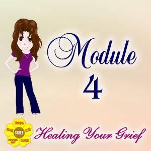 Module 4 Lessons for Healing Your Grief: Picking Up the Pieces